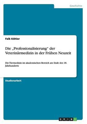 """Die """"professionalisierung Der Veterin rmedizin in Der Fr hen Neuzeit (Paperback)"""
