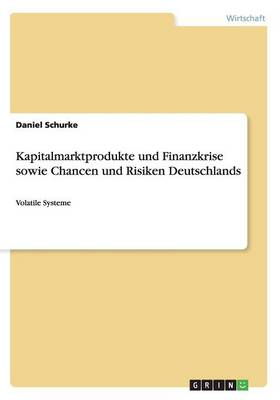 Kapitalmarktprodukte Und Finanzkrise Sowie Chancen Und Risiken Deutschlands (Paperback)