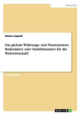 Das Globale W hrungs- Und Finanzsystem: Risikofaktor Oder Stabilit tsanker F r Die Weltwirtschaft? (Paperback)