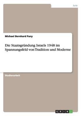 Die Staatsgrundung Israels 1948 Im Spannungsfeld Von Tradition Und Moderne (Paperback)