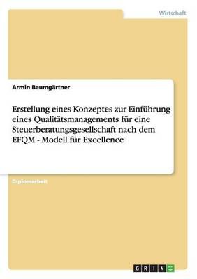 Qualitatsmanagement Fur Eine Steuerberatungsgesellschaft Nach Dem Efqm-Modell Fur Excellence. Erstellung Eines Konzeptes Und Einfuhrung. (Paperback)