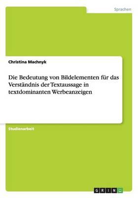 Die Bedeutung Von Bildelementen F r Das Verst ndnis Der Textaussage in Textdominanten Werbeanzeigen (Paperback)