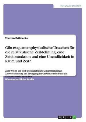 Gibt Es Quantenphysikalische Ursachen Fur Die Relativistische Zeitdehnung, Eine Zeitkontraktion Und Eine Unendlichkeit in Raum Und Zeit? (Paperback)