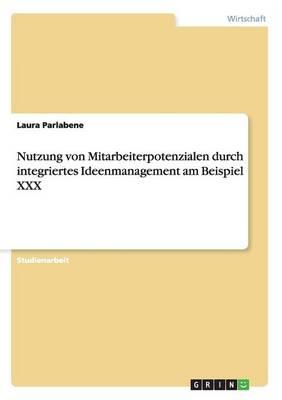 Nutzung Von Mitarbeiterpotenzialen Durch Integriertes Ideenmanagement Am Beispiel XXX (Paperback)