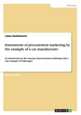 Instruments of Procurement Marketing by the Example of a Car Manufacturer (Paperback)