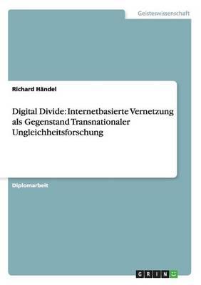 Digital Divide: Internetbasierte Vernetzung ALS Gegenstand Transnationaler Ungleichheitsforschung (Paperback)