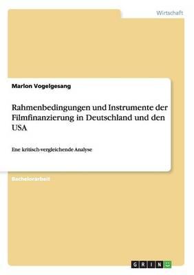 Rahmenbedingungen Und Instrumente Der Filmfinanzierung in Deutschland Und Den USA (Paperback)