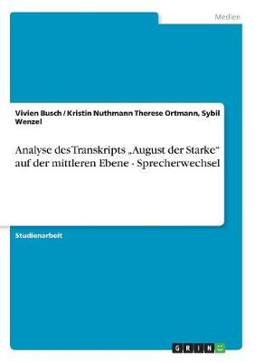 """Analyse Des Transkripts """"August Der Starke"""" Auf Der Mittleren Ebene - Sprecherwechsel (Paperback)"""