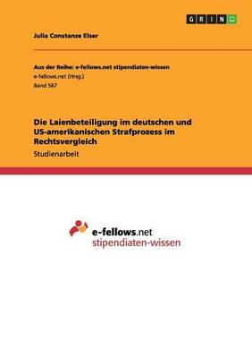 Die Laienbeteiligung Im Deutschen Und Us-Amerikanischen Strafprozess Im Rechtsvergleich (Paperback)
