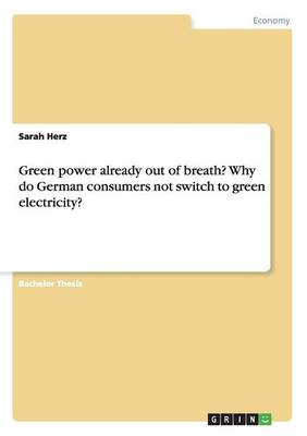 Green Power Already Out of Breath? Why Do German Consumers Not Switch to Green Electricity? (Paperback)