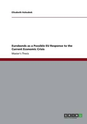 Eurobonds as a Possible Eu Response to the Current Economic Crisis (Paperback)