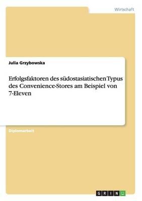 Erfolgsfaktoren Des Sudostasiatischen Typus Des Convenience-Stores Am Beispiel Von 7-Eleven (Paperback)