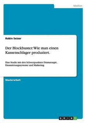 Der Blockbuster: Wie Man Einen Kassenschlager Produziert. (Paperback)