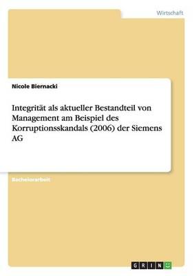 Integrit t ALS Aktueller Bestandteil Von Management Am Beispiel Des Korruptionsskandals (2006) Der Siemens AG (Paperback)
