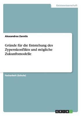 Grunde Fur Die Entstehung Des Zypernkonflikts Und Mogliche Zukunftsmodelle (Paperback)