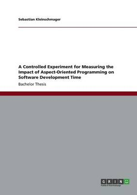 A Controlled Experiment for Measuring the Impact of Aspect-Oriented Programming on Software Development Time (Paperback)