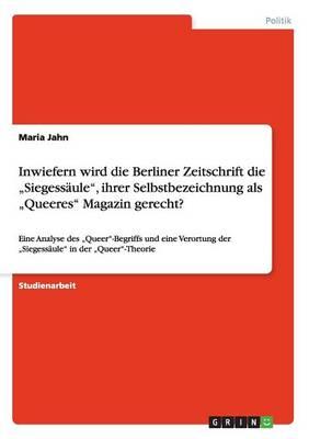 """Inwiefern Wird Die Berliner Zeitschrift Die """"siegess ule, Ihrer Selbstbezeichnung ALS """"queeres Magazin Gerecht? (Paperback)"""