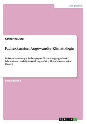 Fachexkursion: Angewandte Klimatologie (Paperback)