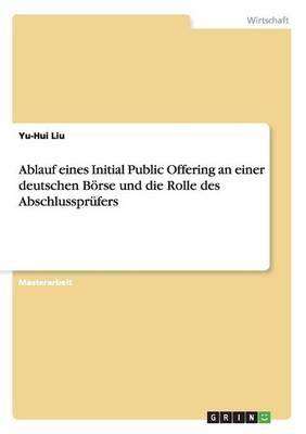 Ablauf Eines Initial Public Offering an Einer Deutschen B rse Und Die Rolle Des Abschlusspr fers (Paperback)