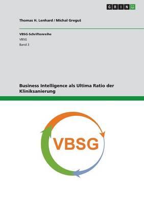 Business Intelligence ALS Ultima Ratio Der Kliniksanierung (Paperback)