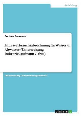 Jahresverbrauchsabrechnung Fur Wasser U. Abwasser (Unterweisung Industriekaufmann / -Frau) (Paperback)
