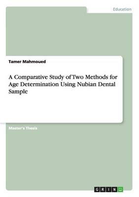 A Comparative Study of Two Methods for Age Determination Using Nubian Dental Sample (Paperback)