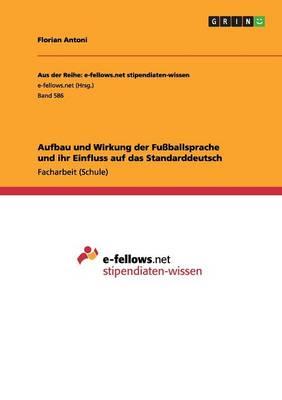 Aufbau Und Wirkung Der Fu ballsprache Und Ihr Einfluss Auf Das Standarddeutsch (Paperback)