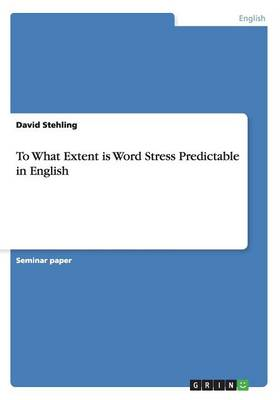 To What Extent Is Word Stress Predictable in English (Paperback)