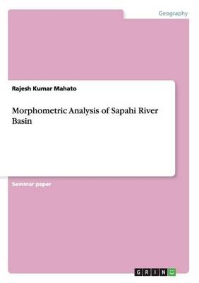 Morphometric Analysis of Sapahi River Basin (Paperback)