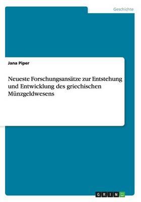 Neueste Forschungsansatze Zur Entstehung Und Entwicklung Des Griechischen Munzgeldwesens (Paperback)