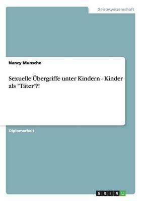 Sexuelle bergriffe Unter Kindern - Kinder ALS T ter?! (Paperback)