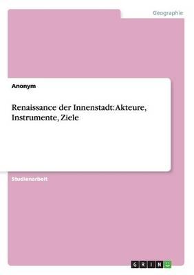 Renaissance Der Innenstadt: Akteure, Instrumente, Ziele (Paperback)