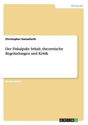 Der Fiskalpakt: Inhalt, Theoretische Begrundungen Und Kritik (Paperback)
