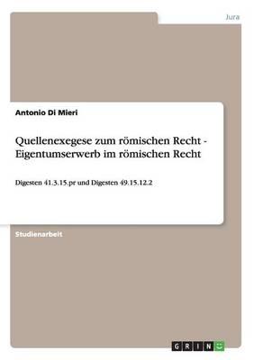 Quellenexegese Zum R mischen Recht - Eigentumserwerb Im R mischen Recht (Paperback)