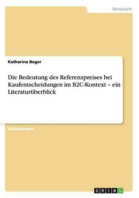 Die Bedeutung Des Referenzpreises Bei Kaufentscheidungen Im B2c-Kontext - Ein Literatur berblick (Paperback)