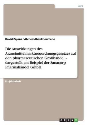 Die Auswirkungen Des Arzneimittelmarktneuordnungsgesetzes Auf Den Pharmazeutischen Gro handel - Dargestellt Am Beispiel Der Sanacorp Pharmahandel Gmbh (Paperback)