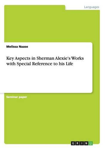 Key Aspects in Sherman Alexie's Works with Special Reference to His Life (Paperback)