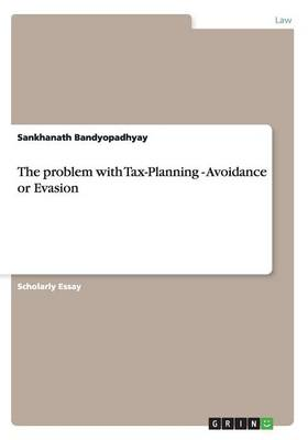 The Problem with Tax-Planning - Avoidance or Evasion (Paperback)
