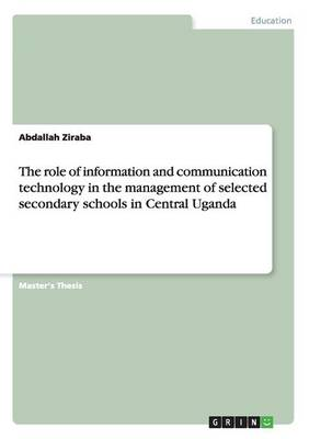 The Role of Information and Communication Technology in the Management of Selected Secondary Schools in Central Uganda (Paperback)