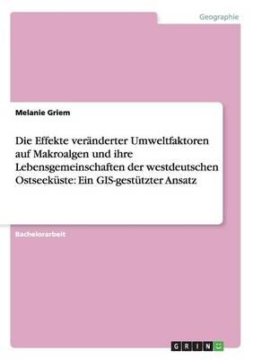 Die Effekte Ver nderter Umweltfaktoren Auf Makroalgen Und Ihre Lebensgemeinschaften Der Westdeutschen Ostseek ste: Ein Gis-Gest tzter Ansatz (Paperback)