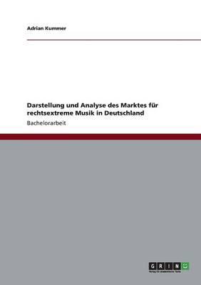 Darstellung Und Analyse Des Marktes Fur Rechtsextreme Musik in Deutschland (Paperback)