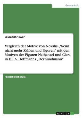 """Vergleich Der Motive Von Novalis """"Wenn Nicht Mehr Zahlen Und Figuren Mit Den Motiven Der Figuren Nathanael Und Clara in E.T.A. Hoffmanns """"Der Sandmann (Paperback)"""