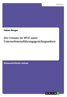 Der Umsatz Im Mvz Unter Unternehmensf hrungsgesichtspunkten (Paperback)