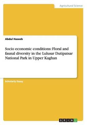 Socio Economic Conditions: Floral and Faunal Diversity in the Lulusar Dutipatsar National Park in Upper Kaghan (Paperback)