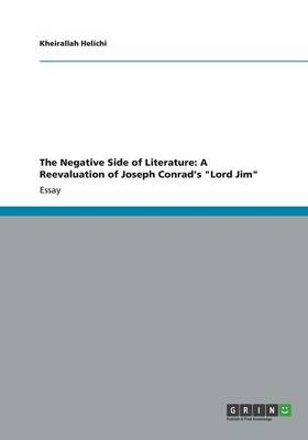 The Negative Side of Literature: A Reevaluation of Joseph Conrad's Lord Jim (Paperback)