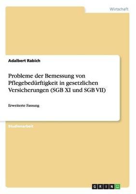 Probleme Der Bemessung Von Pflegebed rftigkeit in Gesetzlichen Versicherungen (Sgb XI Und Sgb VII) (Paperback)