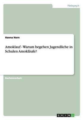 Amoklauf - Warum Begehen Jugendliche in Schulen Amokl ufe? (Paperback)