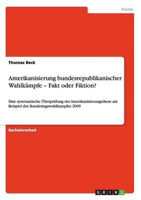 Amerikanisierung Bundesrepublikanischer Wahlkampfe - Fakt Oder Fiktion? (Paperback)