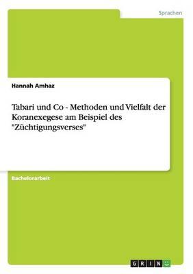 Tabari Und Co - Methoden Und Vielfalt Der Koranexegese Am Beispiel Des Z chtigungsverses (Paperback)