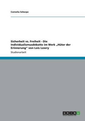 """Sicherheit vs. Freiheit - Die Individualismusdebatte Im Werk """"Huter Der Erinnerung"""" Von Lois Lowry (Paperback)"""